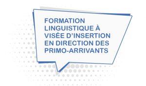 FORMATION LINGUISTIQUE À VISÉE D'INSERTION POUR PRIMO-ARRIVANTS DU 6 novembre 2017 AU 27 juin 2018